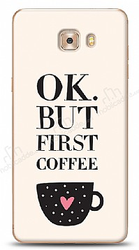 Samsung Galaxy C9 Pro Ok But First Coffee Kılıf