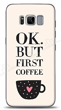 Samsung Galaxy S8 Plus Ok But First Coffee Kılıf