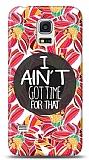 Samsung Galaxy S5 mini Aint Got Time Kılıf