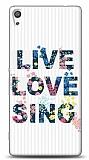 Sony Xperia XA Ultra Live Love Sing Kılıf