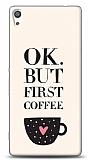 Sony Xperia XA Ultra Ok But First Coffee Kılıf