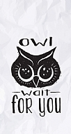 Owl Wait For You