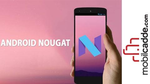 Android 7.0 Nougat Güncellemesini Alacak Telefonlar Hangileri?