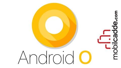 Android O ile Birlikte Gelecek Yenilikler Neler?