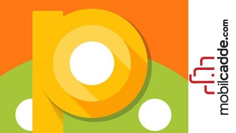 Android P 9.0 Özellikleri ve Güncelleme Alacak Cihazlar Listesi