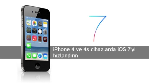 iPhone 4 ve 4s cihazlarda iOS 7'yi hızlandırın